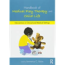 Handbook of Medical Play Therapy and Child Life: Interventions in Clinical and Medical Settings