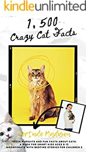 1,500 Crazy Fun Facts Trivia Pursuits and Fun Facts about Cats: A Book for Smart Kids Ages 9-13: You Don't Know Your Cat! (Incorporate with Bedtime Stories for Children 2) (English Edition)