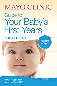 Mayo Clinic Guide to Your Baby's First Years: 2nd Edition Revised and Updated (Parenting Book 3) (English Edition)