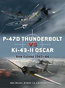 P-47D Thunderbolt vs Ki-43-II Oscar: New Guinea 1943–44 (Duel) (English Edition)