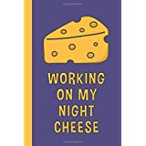 Working On My Night Cheese: 6x9 Lined Writing Notebook Journal, 120 Pages – Cheese