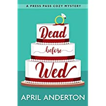 Dead Before Wed: A Press Pass Cozy Mystery (Press Pass Mysteries Book 1)