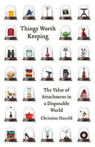 Things Worth Keeping: The Value of Attachment in a Disposable World (English Edition)