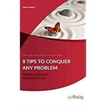 8 Tips To Conquer Any Problem (Middle School Mathematics Book 1)