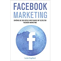 Facebook Marketing: Erhöhen Sie den Erfolg Ihrer Marke mit gezieltem Facebook-Marketing! (Social Media Marketing 1) (German Edition)