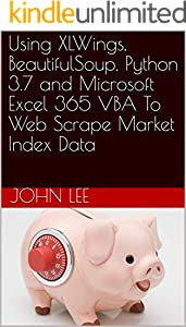 Using  XLWings, BeautifulSoup, Python 3.7 and Microsoft Excel 365 VBA To Web Scrape Market Index Data (English Edition)
