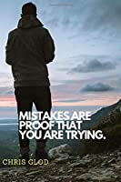 Mistakes Are Proof That You Are Trying.: Motivational Notebook, Journal, Diary (110 Pages, Blank, 6 x 9)