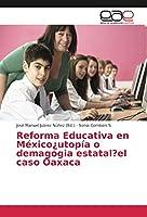 Reforma Educativa en México¿utopía o demagogia estatal?el caso Oaxaca