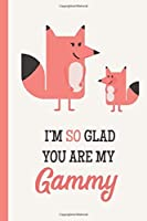 I'm So Glad You Are My Gammy: Fox Lightly Lined 120 Pages Perfect for Notes Journaling Mother's Day and Christmas Gifts [並行輸入品]