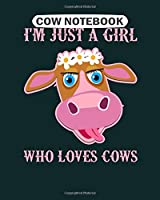Cow  Notebook: cow floral im just a girl who loves cows farmer  College Ruled - 50 sheets, 100 pages - 8 x 10 inches