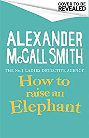 How to Raise an Elephant (No. 1 Ladies' Detective Age
