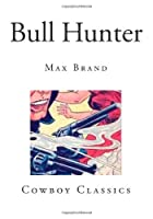 Bull Hunter (Cowboy Classics - Tales of the American Frontier)