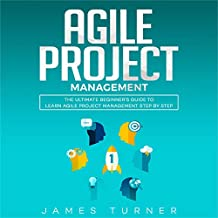Agile Project Management: The Ultimate Beginner's Guide to Learn Agile Project Management Step by Step