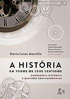 A História em Todos os Seus Sentidos. Demografia Histórica e Questões Contemporâneas