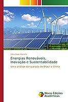 Energias Renováveis, Inovação e Sustentabilidade: Uma análise comparada de Brasil e China