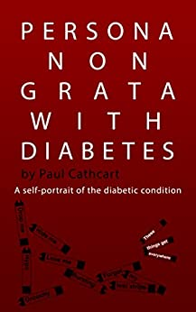 Persona Non Grata With Diabetes: A self-portrait of the diabetic condition by [Cathcart, Paul]