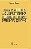 Formal Power Series and Linear Systems of Meromorphic Ordinary Differential Equations (Universitext)