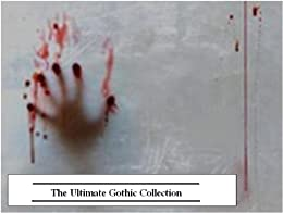The Ultimate Gothic Collection, Volume 1 (23 Books) by [Various]