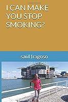 I CAN MAKE YOU STOP SMOKING?