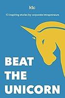 Beat The Unicorn: 13 inspiring stories from corporate intrapreneurs