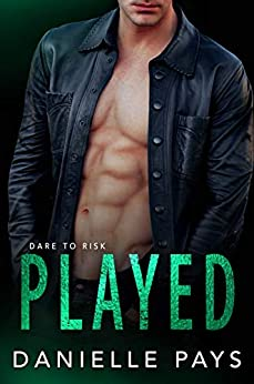 Played (Dare to Risk - A Romantic Suspense Series Book 3) by [Pays, Danielle]