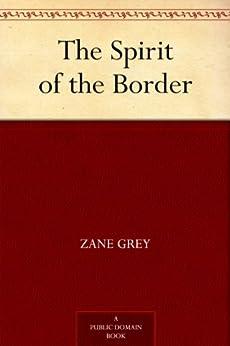 The Spirit of the Border by [Grey, Zane]