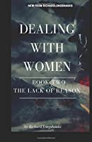 Dealing With Women the Lack of Reason (Man's Guide)