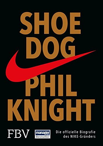 Shoe Dog: Die offizielle Biografie des NIKE-Gruenders
