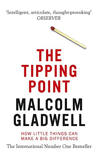The Tipping Point: How Little Things Can Make a Big Difference. Malcolm Gladwell