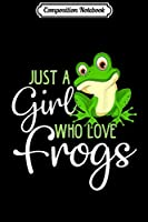 Composition Notebook: Just a Girl Who Loves Frogs Gift for Women and Girls  Journal/Notebook Blank Lined Ruled 6x9 100 Pages