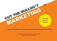 Cut the Bullsh*t Marketing: A practical guide to creating real impact through marketing [並行輸入品]