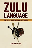 Zulu Language: The Zulu Phrasebook and Dictionary