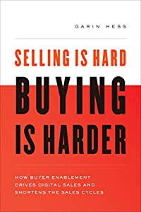 Selling Is Hard. Buying Is Harder: How Buyer Enablement Drives Digital Sales and Shortens the Sales Cycle (English Edition)