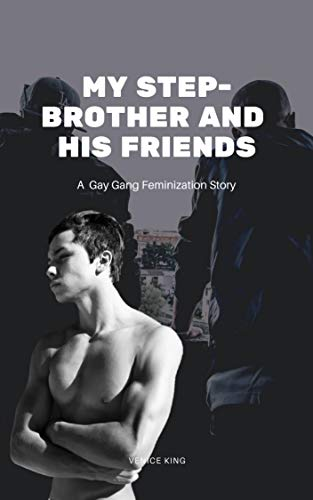 My Step Brother and His Friends: A gay gang feminization story (English Edition)