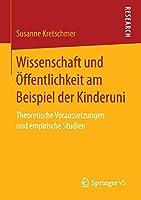 Wissenschaft und Oeffentlichkeit am Beispiel der Kinderuni: Theoretische Voraussetzungen und empirische Studien