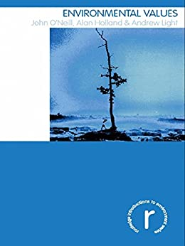 [O'Neill, John, Holland, Alan, Light, Andrew]のEnvironmental Values (Routledge Introductions to Environment: Environment and Society Texts)