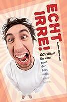 Echt irre!: 1001 Witze! Da kann auch der Arzt nicht mehr helfen (German Edition) [並行輸入品]