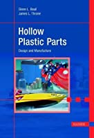 Hollow Plastic Parts: Design and Manufacture