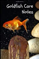 Goldfish Care Notes: Customized Fish Tank Maintenance Record Book. Great For Monitoring Water Parameters, Water Change Schedule, And Breeding Conditions