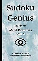 Sudoku Genius Mind Exercises Volume 1: Haleyville, Alabama State of Mind Collection