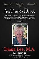 Shattered Diana - Book Five: A Memoir Documenting How Trauma and Evangelical Fundamentalism Created PTSD, Bipolar, Dissociative Disorder in Me
