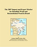 The 2007 Import and Export Market for Densified Wood and Reconstituted Wood in Brazil