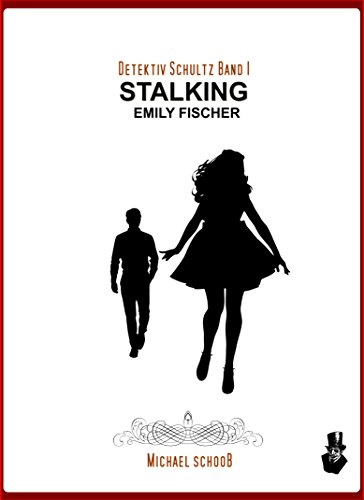 Stalking Emily Fischer: Detektiv Schultz Band 1 (German Edition)