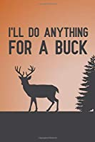 I'll Do Anything for a Buck: Notebook to Write in for Father's Day, Father's day gifts hunting, Hunting journal, Hunting notebook, Hunting Dad gifts
