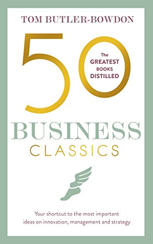 50 Business Classics: Your shortcut to the most important ideas on innovation, management, and strategy (English Edition)