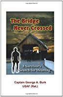 The Bridge Never Crossed: A Survivor's Search for Meaning