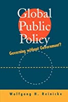 Global Public Policy: Governing without Government?
