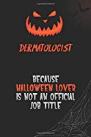 Dermatologist Because Halloween Lover Is Not An Official Job Title: 6x9  120 Pages Halloween Special Pumpkin Jack O'Lantern Blank Lined Paper Notebook Journal