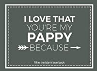 I Love That You're My Pappy: Prompted Fill In Blank I Love You Book for Pappy; Gift Book for Pappy; Things I Love About You Book for Grandfathers From Grandkids (I Love You Books) (Volume 29) [並行輸入品]