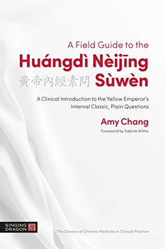A Field Guide to the Huángdì Nèijing Sùwèn: A Clinical Introduction to the Yellow Emperor's Internal Classic, Plain Questions (The Classics of Chinese Medicine in Clinical Practice) (English Edition)